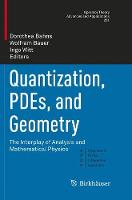 Quantization, Pdes, and Geometry: The...