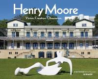 Henry Moore: Vision. Creation. Obsession