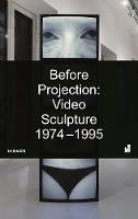 Before Projection: Video Sculpture...