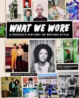 What We Wore: A People's History of...