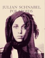 Julian Schnabel: Polaroids