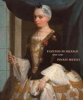 Painted in Mexico, 1700-1790 Pinxit...