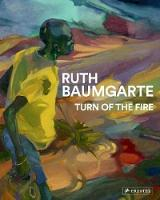 Ruth Baumgarte: Turn of the Fire