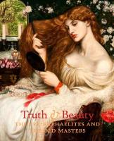 Truth & Beauty: The Pre-Raphaelites...