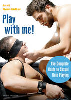 Play with Me!: The Complete Guide to...