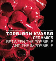 Torbjorn Kvasbo: Ceramics. Between ...