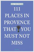 111 Places in Provence That You Must...
