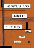Interventions in Digital Cultures:...