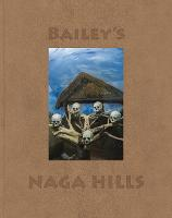 David Bailey: Bailey's Naga Hills