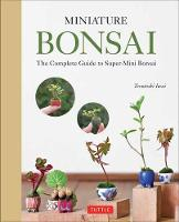 Miniature Bonsai: The Complete Guide...