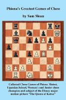 Phiona's Greatest Games of Chess:...