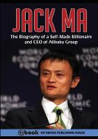Jack Ma: The Biography of a Self-Made...