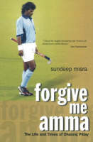Forgive Me Amma: The Life and Times ...