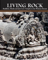 Living Rock: Buddhist, Hindu and Jain...
