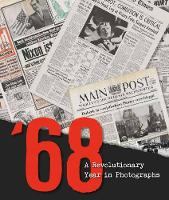 68: A Revolutionary Year in Photographs