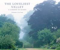 The Loveliest Valley: A Garden in Sussex