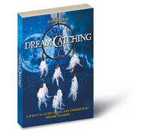 Dreamcatching: A Spiritual Guide to...