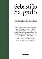 Sebastiao Salgado: From My Land to ...