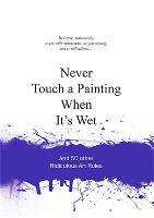 Never Touch a Painting When it's Wet:...