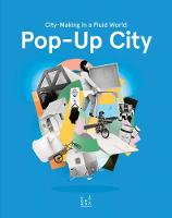 Pop-up City: City-Making in a Fluid...