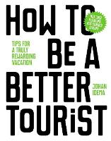 How to be a Better Tourist: Tips for ...