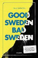 Good Sweden, Bad Sweden: The Use and...