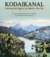 Kodaikanal: Vanishing Heritage of an...
