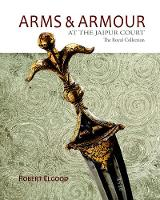Arms & Armour at the Jaipur Court: ...