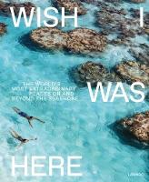Wish I Was Here: The World's Most...
