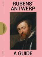 Rubens' Antwerp: A Guide