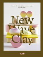 New Wave Clay: Ceramic Design, Art ...