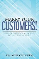 Marry Your Customers!: Customer...