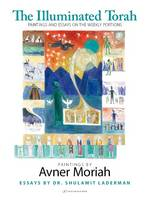 Illuminated Torah: Paintings & Essays...