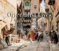 Orientalist Lives: Western Artists in...
