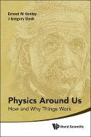 Physics Around Us: How and Why Things...