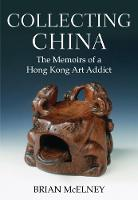 Collecting China: The Memoirs of a...