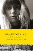 Brain on Fire: My Month of Madness -...