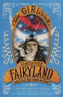 The Girl Who Soared Over Fairyland ...