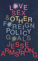 Love, Sex and Other Foreign Policy...
