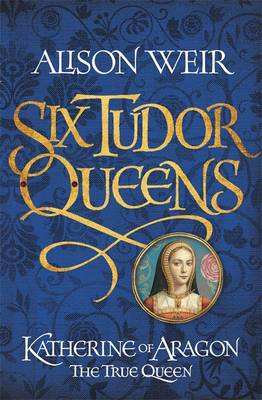 Signed: Katherine of Aragon, the True...