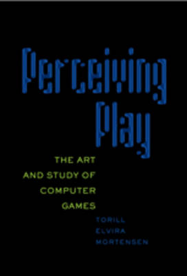 Perceiving Play: The Art and Study of Computer Games