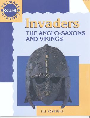Collins Primary History - Invaders: The Anglo-Saxons and Vikings