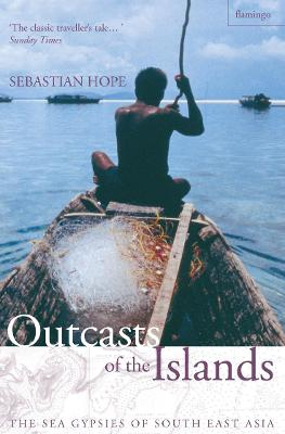 Outcasts of the Islands: The Sea Gypsies of South East Asia