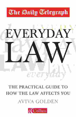 "The ""Daily Telegraph"" Everyday Law: The Practical Guide to How the Law Affects You"