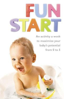 Fun Start: An idea a week to maximize your baby's potential from birth to age 5