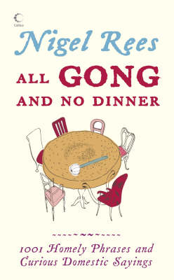 All Gong and No Dinner: 1001 Homely Phrases and Curious Domestic Sayings