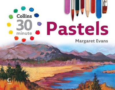 Pastels (Collins 30-Minute Painting)