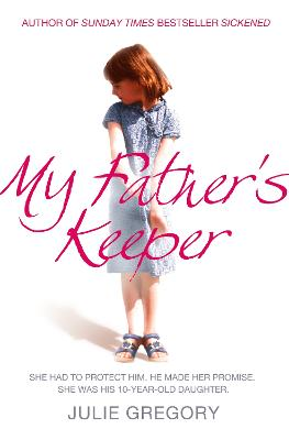 My Father's Keeper: She had to protect him. He made her promise. She was his 10-year-old daughter.