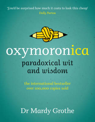 Oxymoronica: Paradoxical Wit and Wisdom