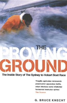 The Proving Ground: The Inside Story of the 1998 Sydney to Hobart Boat Race